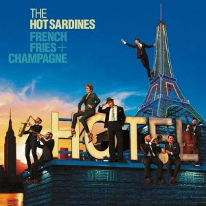 The Hot Sardines - French Fries & Champagne (2016)