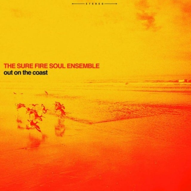 The Sure Fire Soul Ensemble - Out On The Coast (2016)