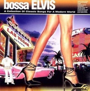 VA - Bossa Elvis (A Collection of Classic Songs for a Modern World) (2006)