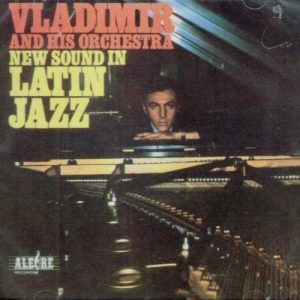 Vladimir and His Orchestra - New Sound in Latin Jazz (1966)