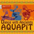 AQUAPIT - Dance with Ancients (2017)