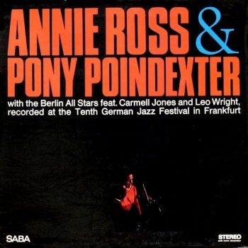 Annie Ross & Pony Poindexter with The Berlin All Stars - Recorded At The Tenth German Jazz Festival In Frankfurt (1967)