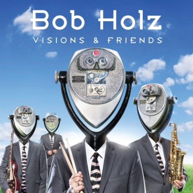 Bob Holz - Visions And Friends (2017)