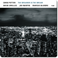 Chris Potter, David Virelles, Joe Martin, Marcus Gilmore - The Dreamer Is The Dream (2017)