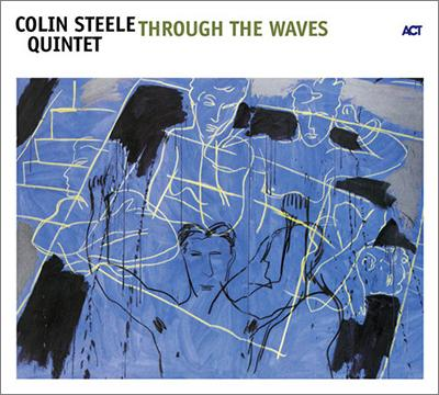 Colin Steele Quintet - Through The Waves (2005)