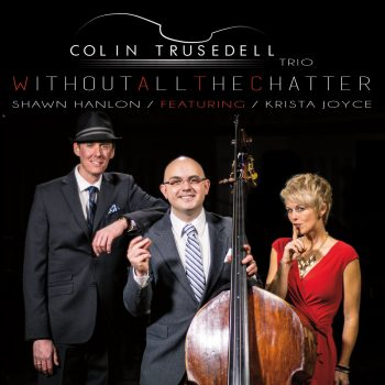 Colin Trusedell Trio - Without All The Chatter (2017)