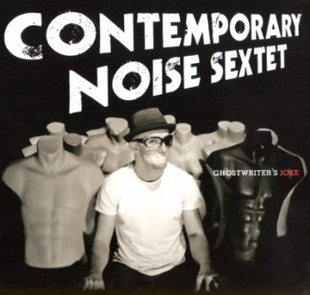 Contemporary Noise Sextet - Ghostwriter's Joke (2011)