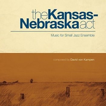 David Von Kampen - The Kansas-Nebraska Act (2017)