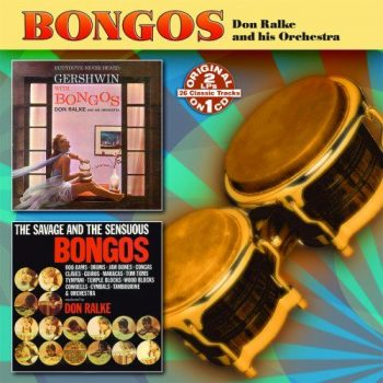 Don Ralke And His Orchestra - But You've Never Heard Gershwin With Bongos / The Savage And The Sensuous Bongos (2008)