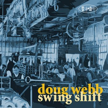 Doug Webb - Swing Shift (2011)