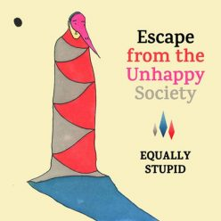 Equally Stupid - Escape From The Unhappy Society (2017)