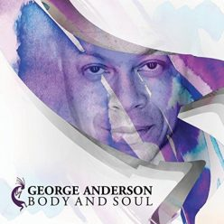 George Anderson - Body And Soul (Deluxe Edition) (2017)