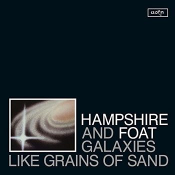 Hampshire & Foat - Galaxies Like Grains of Sand (2017)