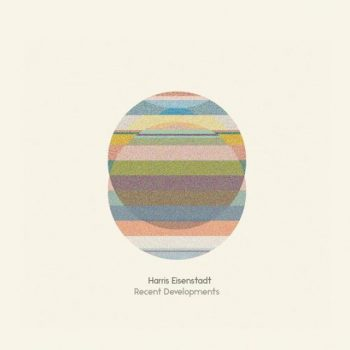 Harris Eisenstadt - Recent Developments (2017)