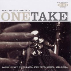 Lorne Lofsky, Guido Basso, Joey DeFrancesco, Vito Rezza - Alma Records Presents One Take, Vol. 1 (2004)