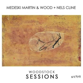 Medeski Martin & Wood + Nels Cline - Woodstock Sessions, Vol. 2 (2014)