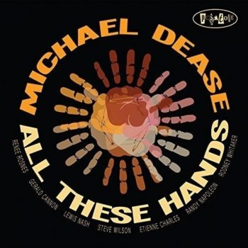 Michael Dease - All These Hands (2017)