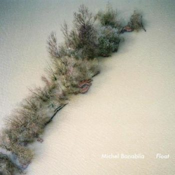 Michel Banabila - Float (2013)