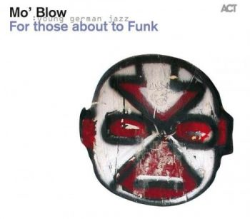 Mo' Blow - For Those About to Funk (2011)