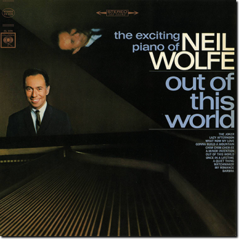 Neil Wolfe - Out Of This World: The Exciting Piano Of Neil Wolfe (1965)