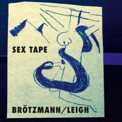 Peter Brötzmann & Heather Leigh - Sex Tape (2017)