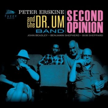 Peter Erskine and the Dr. Um Band - Second Opinion (2017)