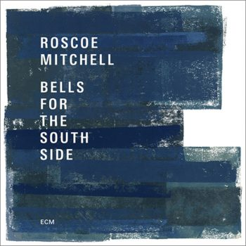 Roscoe Mitchell - Bells For The South Side (2017)