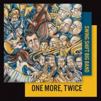 Swing Shift Big Band - One More, Twice (2017)