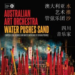 The Australian Art Orchestra - Water Pushes Sand (2017)