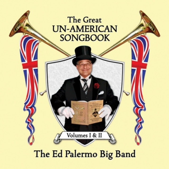 The Ed Palermo Big Band – The Great Un-American Songbook Volumes I & II (2017)