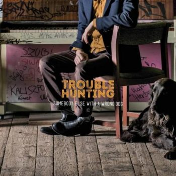 Trouble Hunting - Somebody Else With A Wrong Dog (2017)