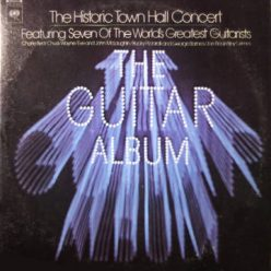VA - The Guitar Album: The Historic Town Hall Concert Featuring Seven Of The World's Greatest Guitarists (1972)