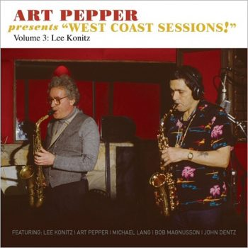 "Art Pepper Presents ""West Coast Sessions!"" - Volume 3: Lee Konitz (2017)"