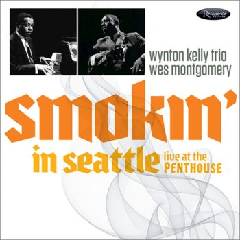 Wynton Kelly Trio, Wes Montgomery - Smokin' In Seattle: Live At The Penthouse (2017)