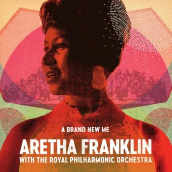 A Brand New Me: Aretha Franklin with The Royal Philharmonic Orchestra (2017)