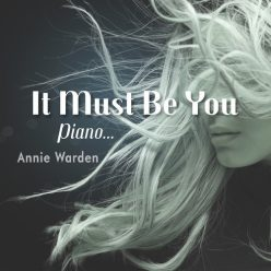 Annie Warden - It Must Be You (Piano Music) (2017)