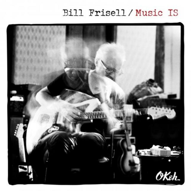 Bill Frisell - Music IS (2018)