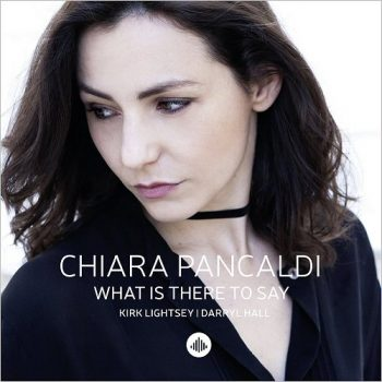 Chiara Pancaldi - What Is There To Say (2017)