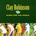 Clay Robinson - Music For The World (2000)