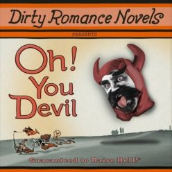 Dirty Romance Novels - Oh! You Devil (2017)