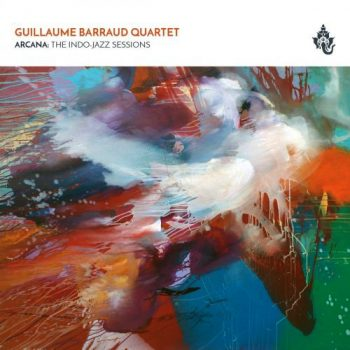 Guillaume Barraud Quartet - Arcana: The Indo-Jazz Sessions (2018)