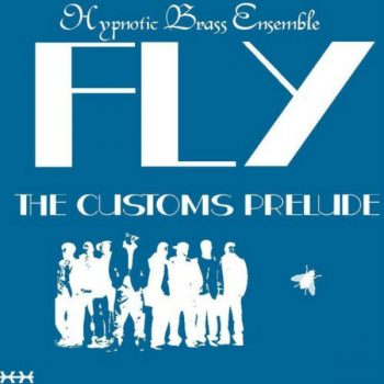 Hypnotic Brass Ensemble - Fly: The Customs Prelude (2013)