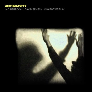 Jac Berrocal, David Fenech, Vincent Epplay - Antigravity (2015)