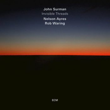 John Surman, Nelson Ayres & Rob Waring - Invisible Threads (2018)