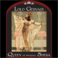 Lolo Gervais - Queen Of F*cking Sheba (2018)