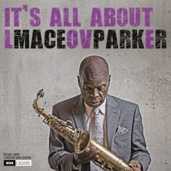 Maceo Parker - It's All About Love (2018)