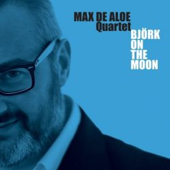 Max De Aloe Quartet - Björk On The Moon (2012)