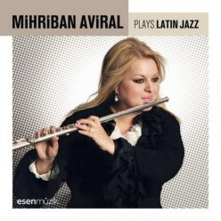 Mihriban Aviral - Plays Latin Jazz (2017)