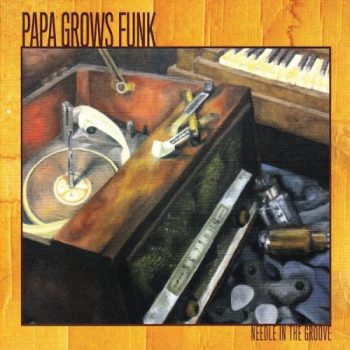 Papa Grows Funk - Needle In The Groove (2012)