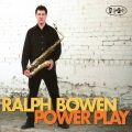 Ralph Bowen - Power Play (2011)